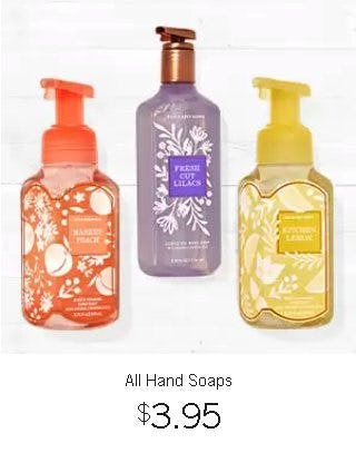 All Hand Soaps $3.95 from Bath & Body Works