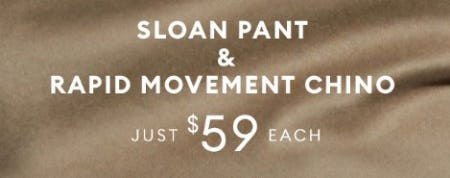 Sloan Pant & Rapid Movement Chino Just $59 Each