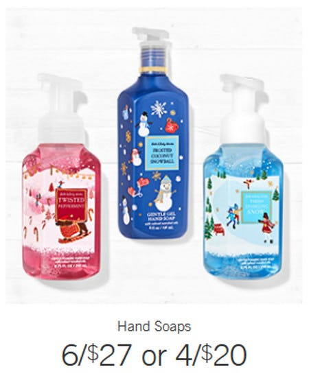 Hand Soaps 6 for $27 or 4 for $20 from Bath & Body Works/White Barn