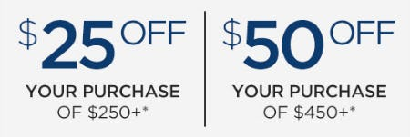 $25 Off Purchase of $250 or $50 Off Purchase of $450