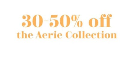 30-50% Off the Aerie Collection from Aerie