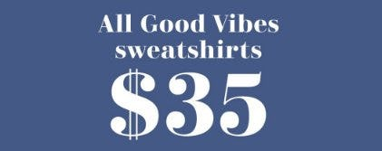 All Good Vibes Sweatshirts $35 from Aerie
