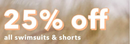 25% Off All Swimsuits & Shorts
