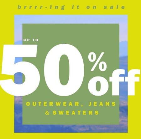 Up to 50% Off Outerwear, Jeans & Sweaters