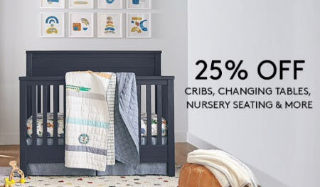 25% Off Cribs, Changing Tables, Nursery Seating & More