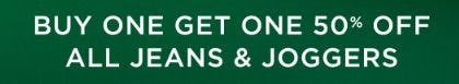 Buy One, Get One 50% Off All Jeans & Joggers