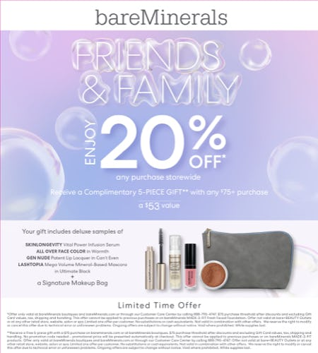 Friends and Family event, take 20% off your entire purchase plus recieve a gift with any purchase of from bareMinerals