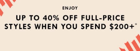 Up to 40% Off Full-Price Styles When You Spend $200+