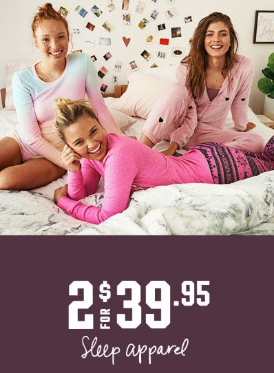 2 for $39.95 Sleep Apparel
