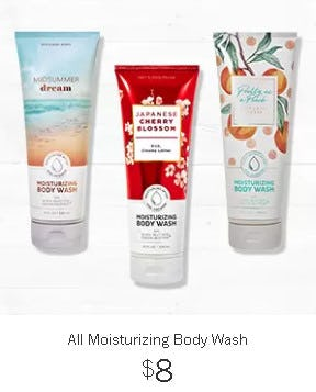 All Moisturizing Body Wash $8 from Bath & Body Works/White Barn