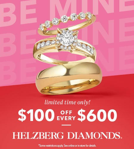 $100 OFF EVERY $600 from Helzberg Diamonds