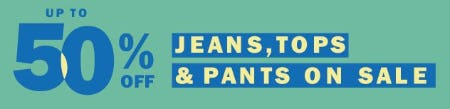 Up to 50% Off Jeans, Tops & Pants on Sale