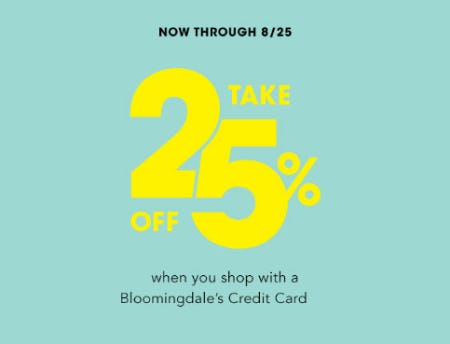 25% Off When You Shop with a Bloomingdale's Credit Card from Bloomingdale's