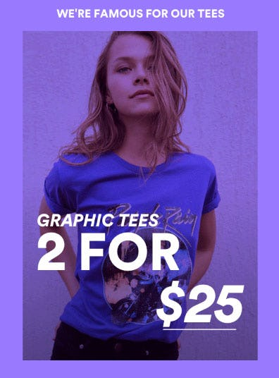 2 for $25 Graphic Tees