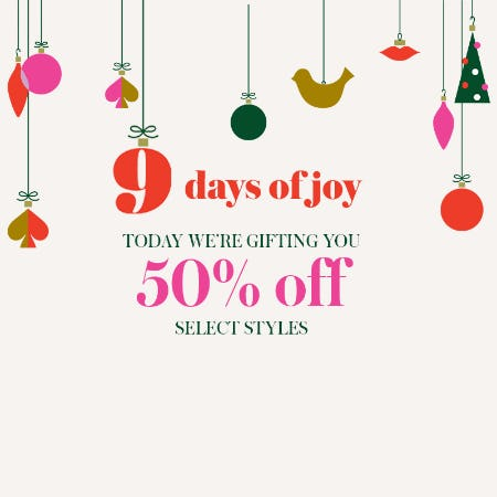 Give Joy! we're gifting you 50% off select styles from Kate Spade New York