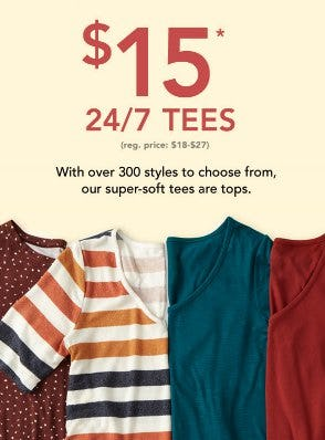 24/7 Tees $15 from maurices