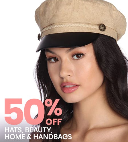 50% OFF HATS, BEAUTY, HOME, AND HANDBAGS