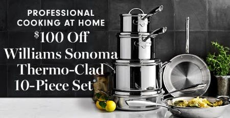 $100 Off Williams Sonoma Thermo-Clad 10-Piece Set from Williams-Sonoma