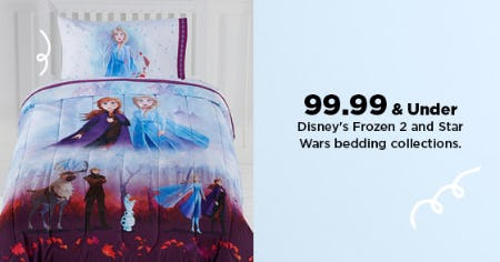 $99.99 & Under Disney's Frozen 2 and Star Wars Bedding Collections