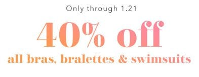 40% Off All Bras, Bralettes & Swimsuits