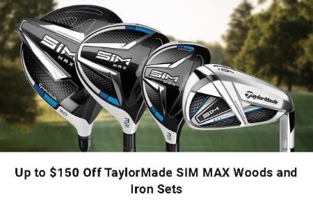 Up to $150 Off TaylorMade SIM MAX Woods and Iron Sets