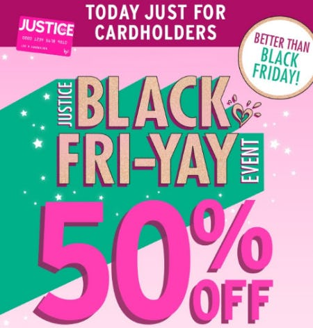 Black Fri-Yay Event 50% Off from Justice