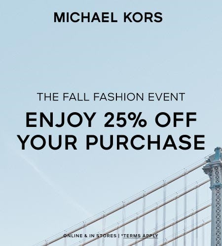 ENJOY 25% OFF YOUR PURCHASE * from Michael Kors