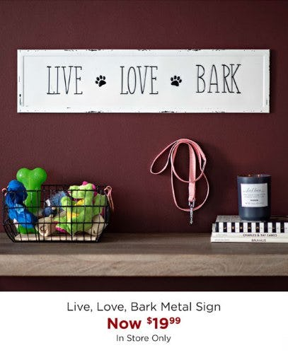 Live, Love, Bark Metal Sign Now $19.99 from Kirkland's