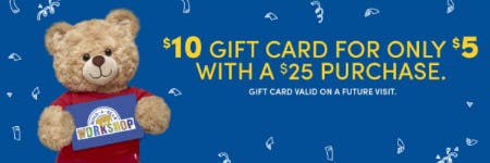 $10 Gift Card For Only $5 with a $25 Purchase from Build-A-Bear Workshop
