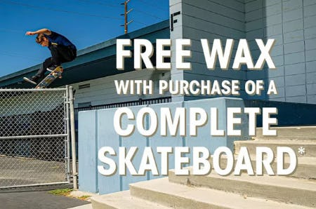 Free Wax with Purchase of a Complete Skateboard