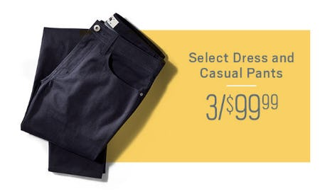 3 for $99.99 Select Dress and Casual Pants from Men's Wearhouse