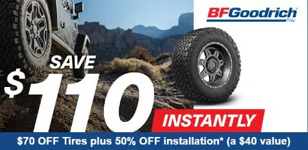 Save $110 Instantly + 50% Off Installation on BFGoodrich® Tires