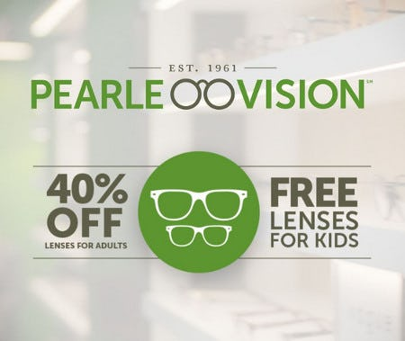 40% off lenses for adults & free lenses for kids from Pearle Vision