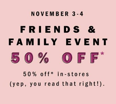 Friends & Family Event 50% Off