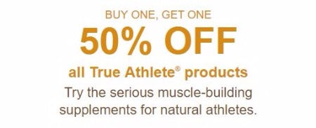 BOGO 50% Off All True Athlete Products