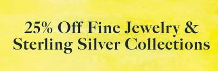 25% Off Fine Jewelry & Sterling Silver Collections