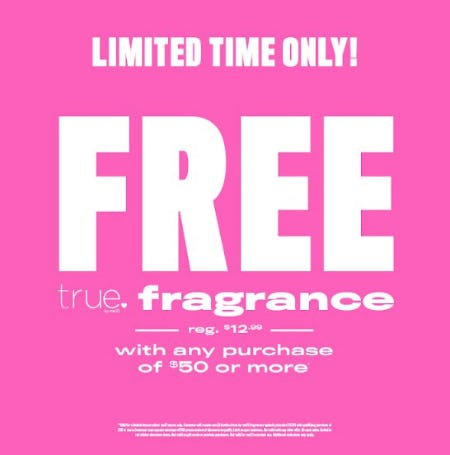 Free True Fragrance with any Purchase of $50 or More