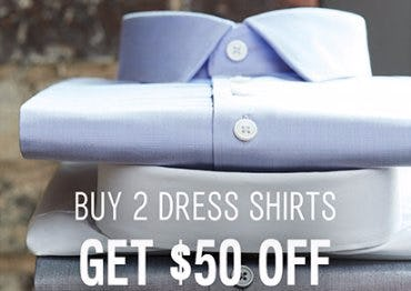 Buy 2 Dress Shirts, Get $50 Off