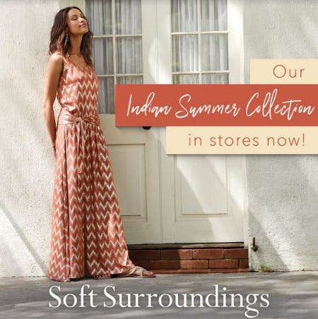Shop Our Indian Summer Collection! In Stores Now! from Soft Surroundings