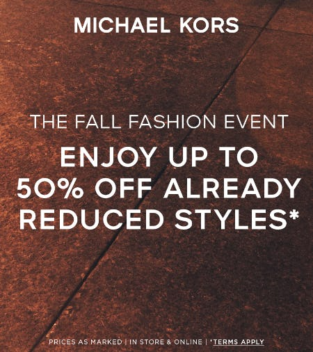 ENJOY UP TO 50% OFF ALREADY REDUCED STYLES* from Michael Kors