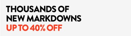 Thousands of New Markdowns up to 40% Off