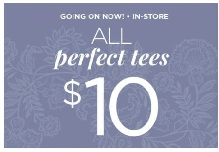 All Perfect Tees $10 from C&B Christopher and Banks