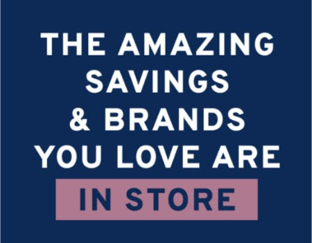 The Amazing Savings & Brands You Love Are In Store
