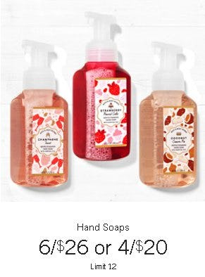 Hand Soaps 6 for $26 or 4 for $20