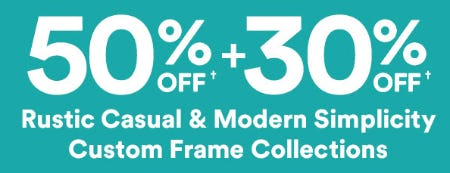 50% Off + 30% Off on Rustic Casual & Modern Simplicity Custom Frame Collections from Michaels